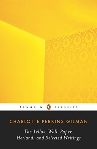 The Yellow Wall-Paper, Herland, and Selected Writings (Penguin Classics) [Perkins Gilman, Charlotte] (Tapa Blanda)