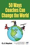 50 Ways Coaches Can Change the World, C. J. Hayden, 0615623476