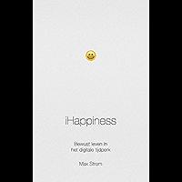 iHappiness: bewust leven in het digitale tijdperk