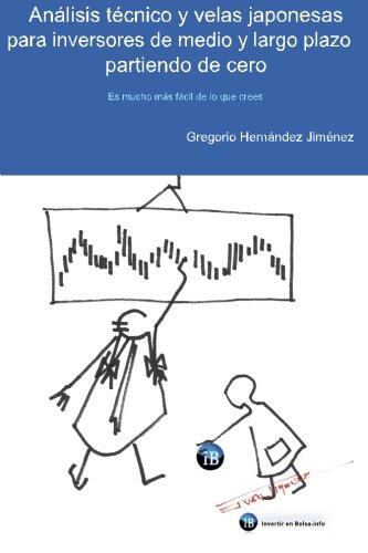 Analisis tecnico y velas japonesas para inversores de medio y largo plazo partiendo de cero: Es mucho mas facil de lo que crees (Spanish Edition) [Gregorio Hernandez Jimenez] (Tapa Blanda)