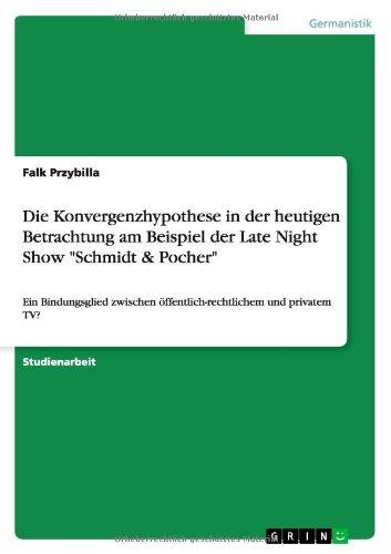 Die Konvergenzhypothese in Der Heutigen Betrachtung Am Beispiel Der Late Night Show Schmidt & Pocher (German Edition)