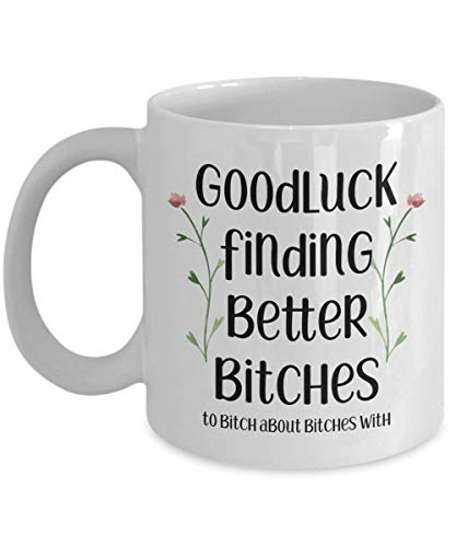 Goodluck finding better bitches Funny coworker mugs gifts best coffee big tea cup friend Goodbye Leaving Farewell Going Away men women him her floral work MG1708 (11oz)