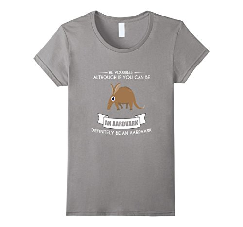 Women's BE YOURSELF AARDVARK T-SHIRT FUNNY CUTE ZOO ANIMAL LOVERS Small Slate (Cute Brother And Sister Costumes Halloween)