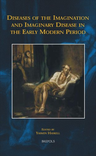 Diseases of the Imagination and Imaginary Disease in the Early Modern Period (EARLY EUROPEAN RESEARCH)