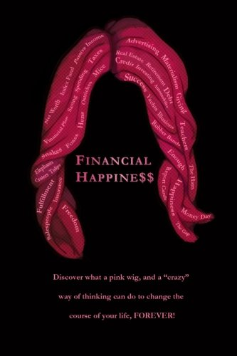 Financial Happine    Discover What A Pink Wig  And A  Crazy  Way Of Thinking Can Do To Change The Course Of Your Life  Forever