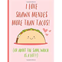 I love Shawn Mendes more than Tacos (or about the same, which is alot!): Gifts,Notebook, Journal, Composition Book, Novelty, Funny, Mexican Food,Music,Lover,Fans, Birthday,Christmas