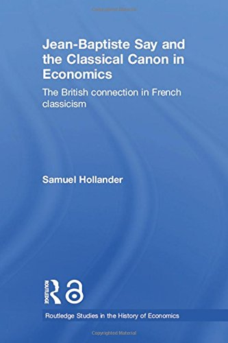 Jean-Baptiste Say and the Classical Canon in Economics: The British Connection in French Classicism (Routledge Studies i