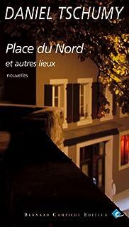 Place du Nord et autres lieux : nouvelles