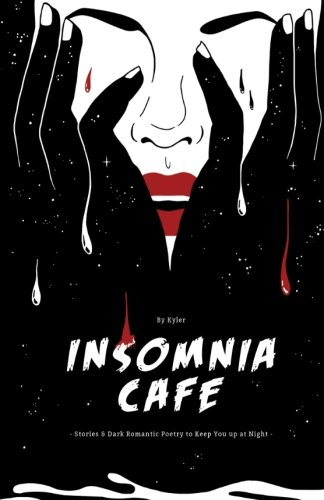 Insomnia Cafe: Stories and Dark Romantic Poetry To Keep You Up At Night