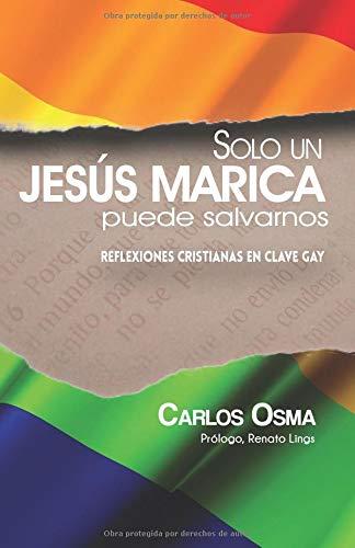 Solo un Jesús marica puede salvarnos: Reflexiones cristianas en clave gay