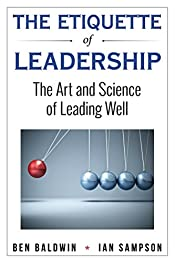 The Etiquette of Leadership: The Art and Science of Leading Well