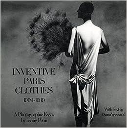 inventive paris clothes a photographic essay by irving inventive paris clothes 1909 1939 a photographic essay by irving penn diana vreeland irving penn 9780670400676 com books