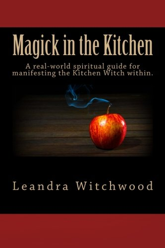 Real Witches Kitchen (Magick in the Kitchen: A real-world spiritual guide for manifesting the Kitchen Witch)