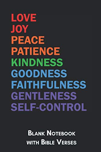 Love Joy Peace Patience Kindness Goodness Faithfulness Gentleness Self-Control Blank Notebook with Bible Verses: 6x9 Blank Christian Composition ... Journal or Prayer Book for Men and ()