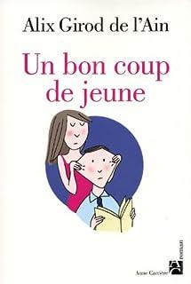 Un bon coup de jeune : [roman], Girod de l'Ain, Alix