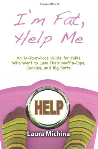 I'm Fat, Help Me: An In-Your-Face Guide for Folks Who Want to Lose Their Muffin-Tops, Cankles, and Big Butts [Paperback] [2011] (Author) Laura - Top Mr Muffin