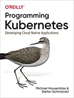 Programming Kubernetes: Developing Cloud-Native Applications Front Cover