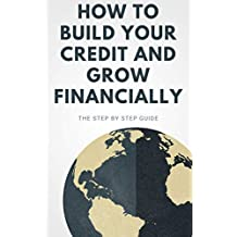 How To Build Your Credit & Grow Financially: Professional Recommendation Guide