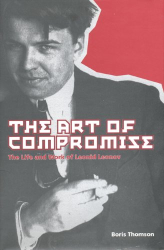 The Art of Compromise: The Life and Work of Leonid Leonov, 1899-1994