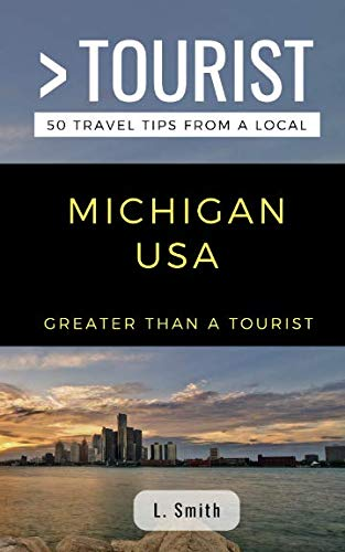 Greater Than a Tourist- Michigan USA: 50 Travel Tips from a Local