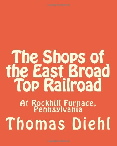 Download By Thomas Diehl The Shops of the East Broad Top Railroad: At Rockhill Furnace, Pennsylvania [Paperback] pdf epub