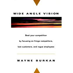 Wide-Angle Vision: Beat Your Competition by Focusing on Fringe Competitors, Lost Customers, and Rogue Employees