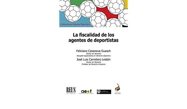 La fiscalidad de los agentes de deportistas: José Luis; Casanova Guasch, Feliciano Carretero Lestón: 9788429021240: Amazon.com: Books