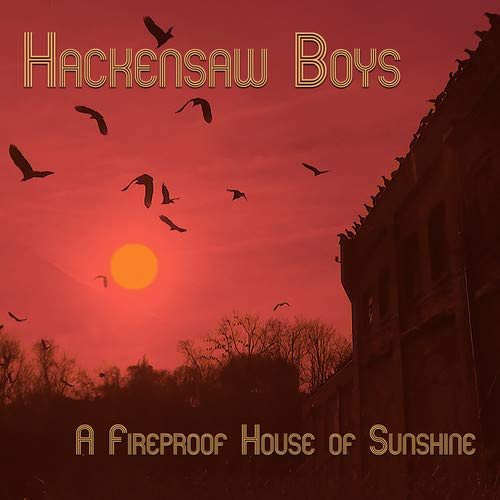 Album Art for A Fireproof House Of Sunshine by Hackensaw Boys