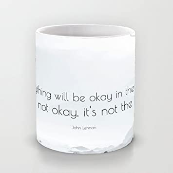 Coffee Mugs John Lennon Quote Everything Will Be Okay In The End
