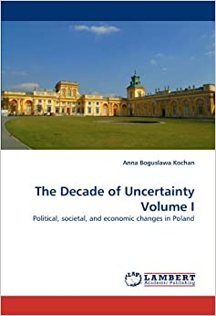 Book The Decade of Uncertainty Volume I: Political, societal, and economic changes in Poland
