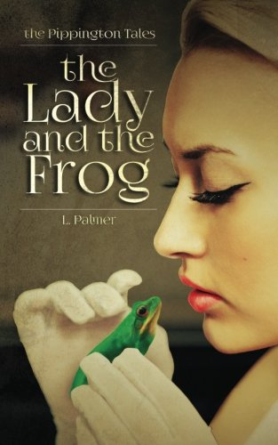 The Lady and the Frog: The Pippington Tales (Book 2) (Volume 2)