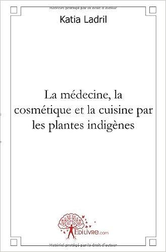Lire La médecine, la cosmétique et la cuisine par les plantes indigènes pdf, epub ebook