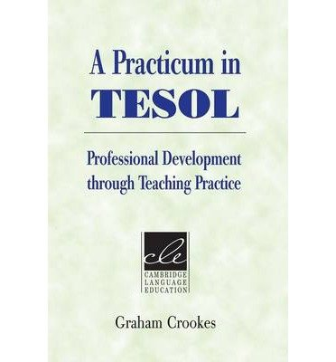 [(A Practicum in TESOL: Professional Development Through Teaching Practice)] [Author: Graham V. Crookes] published on (August, 2003) PDF