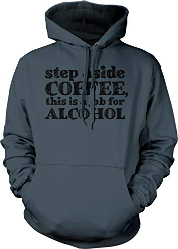 - Step Aside Coffee, This is A Job for Alcohol Adult Hoodie Sweatshirt (Charcoal, Large)