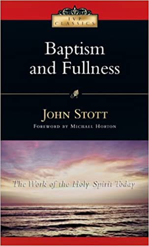 Baptism and fullness the work of the holy spirit today ivp baptism and fullness the work of the holy spirit today ivp classics john stott michael s horton 9780830834020 amazon books thecheapjerseys Gallery