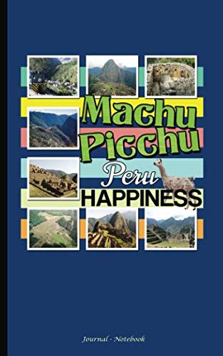 (Machu Picchu Peru Happiness Journal - Notebook: DIY Writing Diary Planner Travel Note Book - 100 Lined Pages + 8 Blank (54 Sheets), Small 5x8