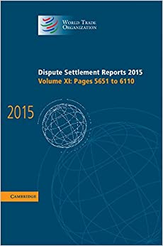 Dispute Settlement Reports 2015: Volume 11, Pages 5651-6110 (World Trade Organization Dispute Settlement Reports)