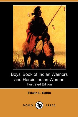 Boys' Book of Indian Warriors and Heroic Indian Women (Illustrated Edition) (Dodo Press) ebook