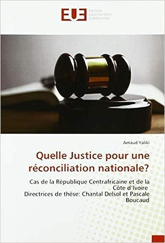 Livre pdf gratuit a telecharger en francais Quelle Justice pour une réconciliation nationale?: Cas de la République Centrafricaine et de la Côte d'Ivoire Directrices de thèse: Chantal Delsol et Pascale Boucaud