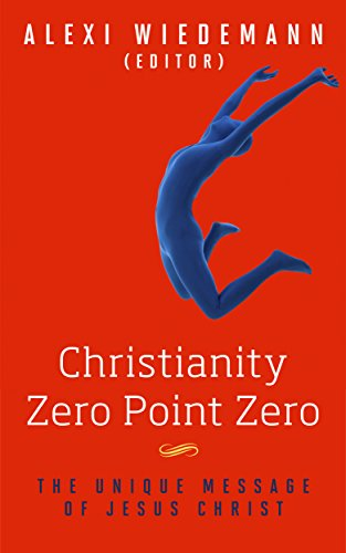 CHRISTIANITY ZERO POINT ZERO: The Real Christianity: Christianity According to Jesus: More than Mere Christianity, The Reason for God and Finding Truth ... Wisdom Literature Book 2) (English Edition)