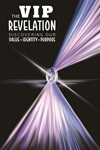 The V.I.P. Revelation: Discovering Your Value, Identity, and ()