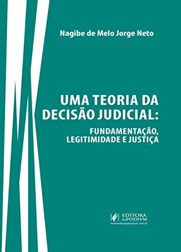 Uma Teoria da Decisão Judicial: Fundamentação, Legitimidade e Justiça