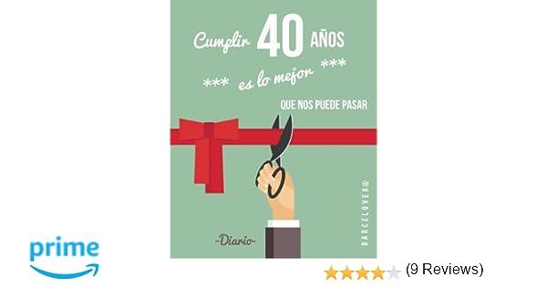 Cumplir 40 Años Es Lo Mejor Que Nos Puede Pasar Diario