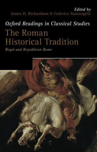 The Roman Historical Tradition: Regal And Republican Rome (Oxford Readings In Classical Studies)
