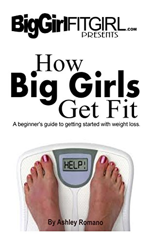 How Big Girls Get Fit: A Beginner's Guide To Getting Started With Weight Loss