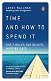 Time and How to Spend It: The 7 Rules for