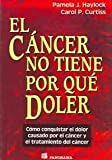img - for El Cancer No Tiene Porque Doler / Cancer Doesn't Have to Hurt: Como Conquistar El Dolor Causado Por El Cancer Y El Tratamiento Del Cancer / How to ... Cancer and Cancer Treatment (Spanish Edition) book / textbook / text book