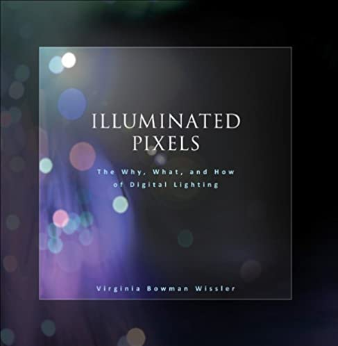 Illuminated Pixels The Why What and How of Digital Lighting 1st Edition Kindle Edition  sc 1 st  Amazon.com & Amazon.com: Illuminated Pixels: The Why What and How of Digital ... azcodes.com