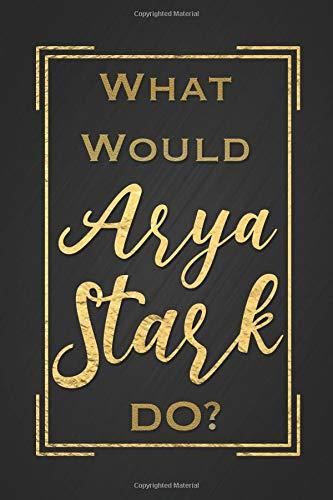What Would Arya Stark Do?: Arya Stark Notebook Blank Lined Black Journal Novelty Gift for G.O.T Fan por Dream Journals