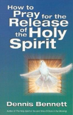 [(How to Pray for the Release of the Holy Spirit: What the Baptism of the Holy Spirit is and How to Pray for it)] [Author: Dennis J. Bennett] published on (January, 1996)